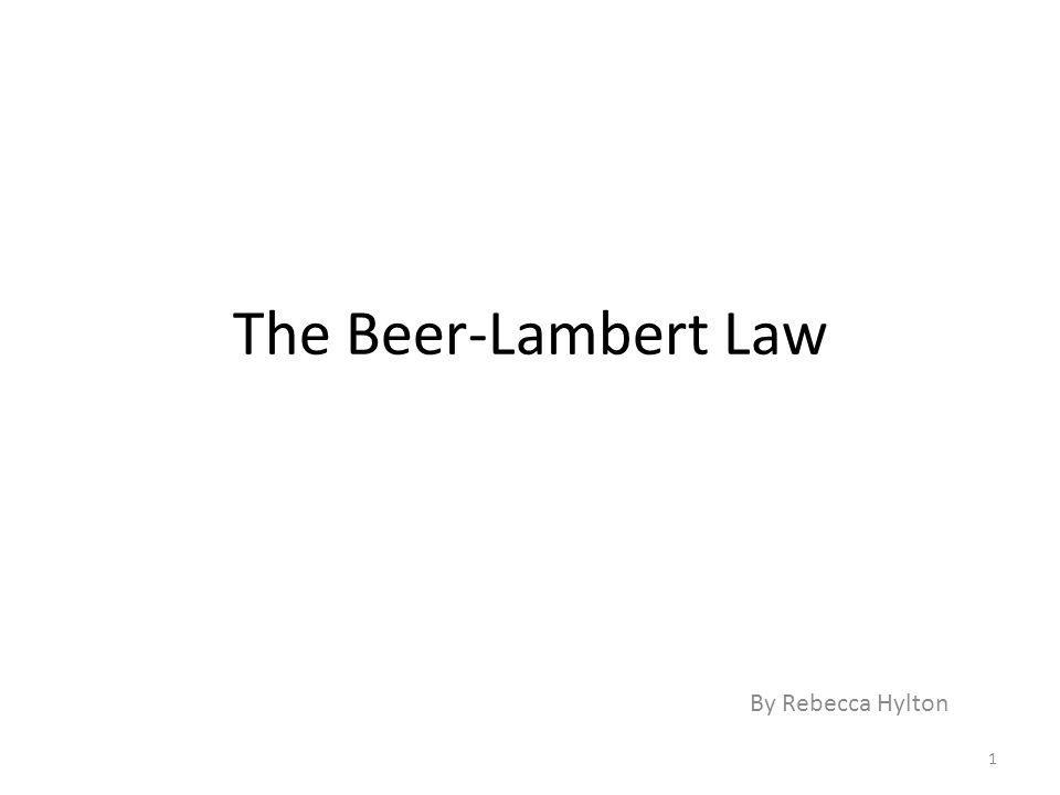 The Beer-Lambert Law By Rebecca Hylton 1