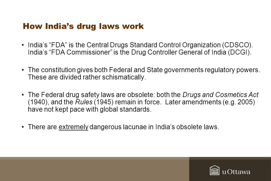 How Indias drug laws work Indias FDA is the Central Drugs Standard Control Organization (CDSCO). Indias FDA Commissioner is the Drug Controller Genera