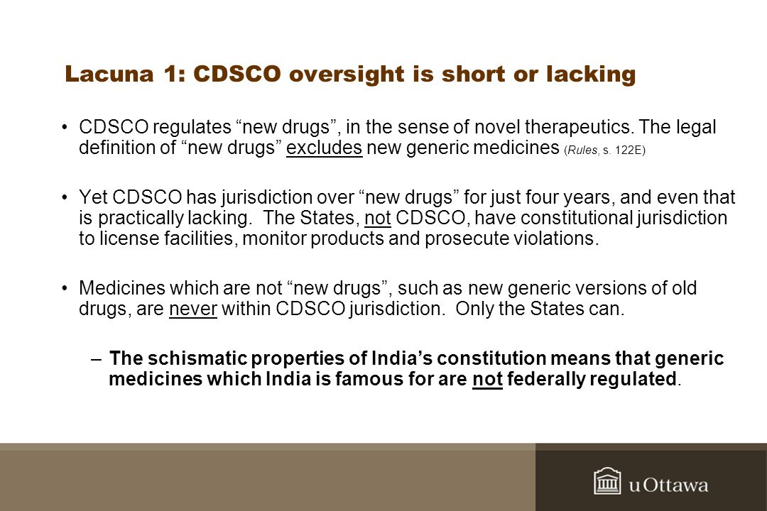 Lacuna 1: CDSCO oversight is short or lacking CDSCO regulates new drugs, in the sense of novel therapeutics. The legal definition of new drugs exclude