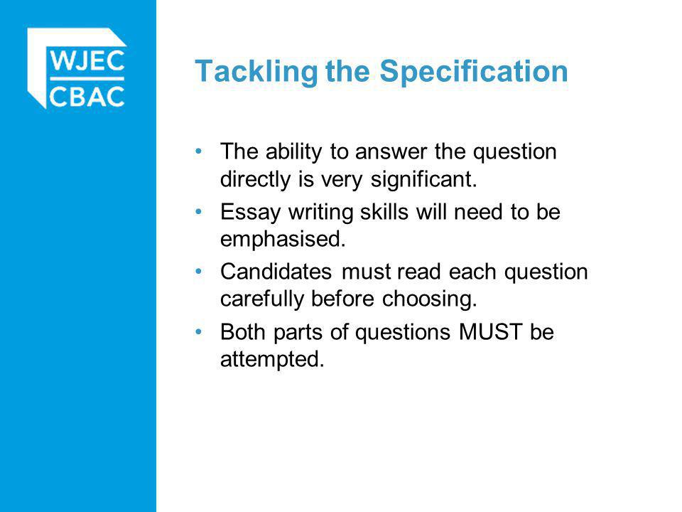 Tackling the Specification The ability to answer the question directly is very significant.