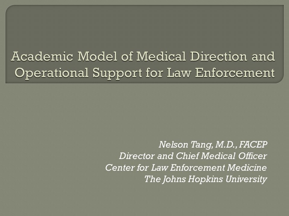 Nelson Tang, M.D., FACEP Director and Chief Medical Officer Center for Law Enforcement Medicine The Johns Hopkins University
