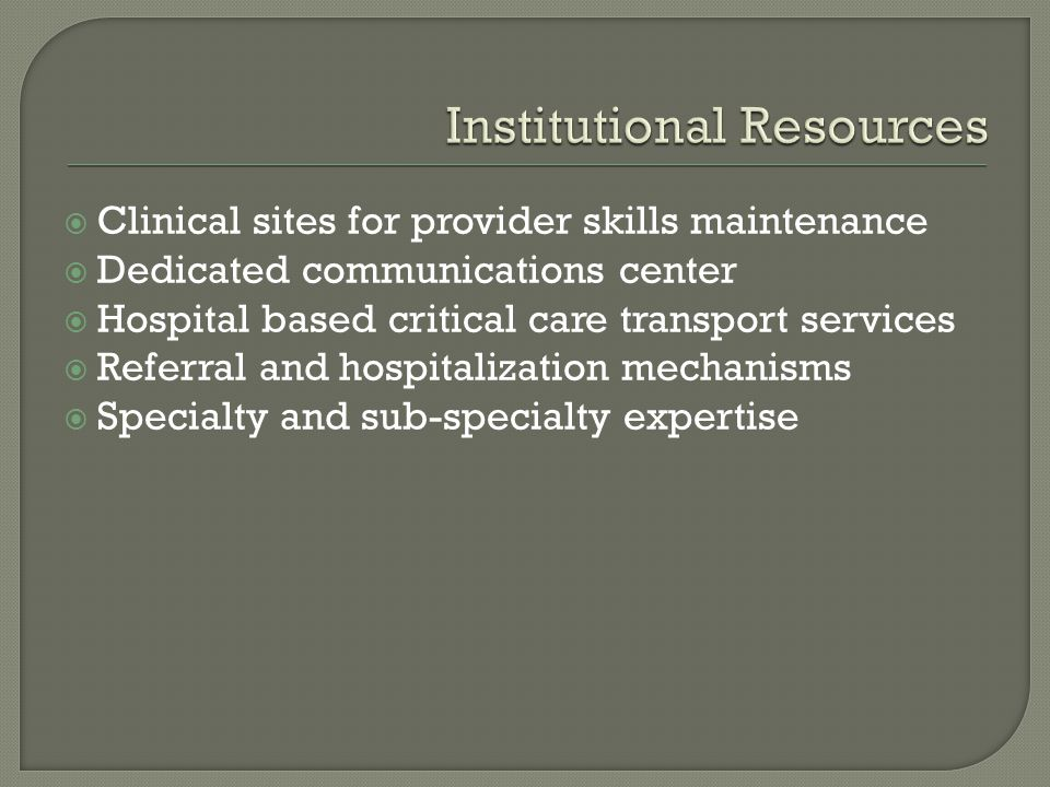 Clinical sites for provider skills maintenance Dedicated communications center Hospital based critical care transport services Referral and hospitaliz