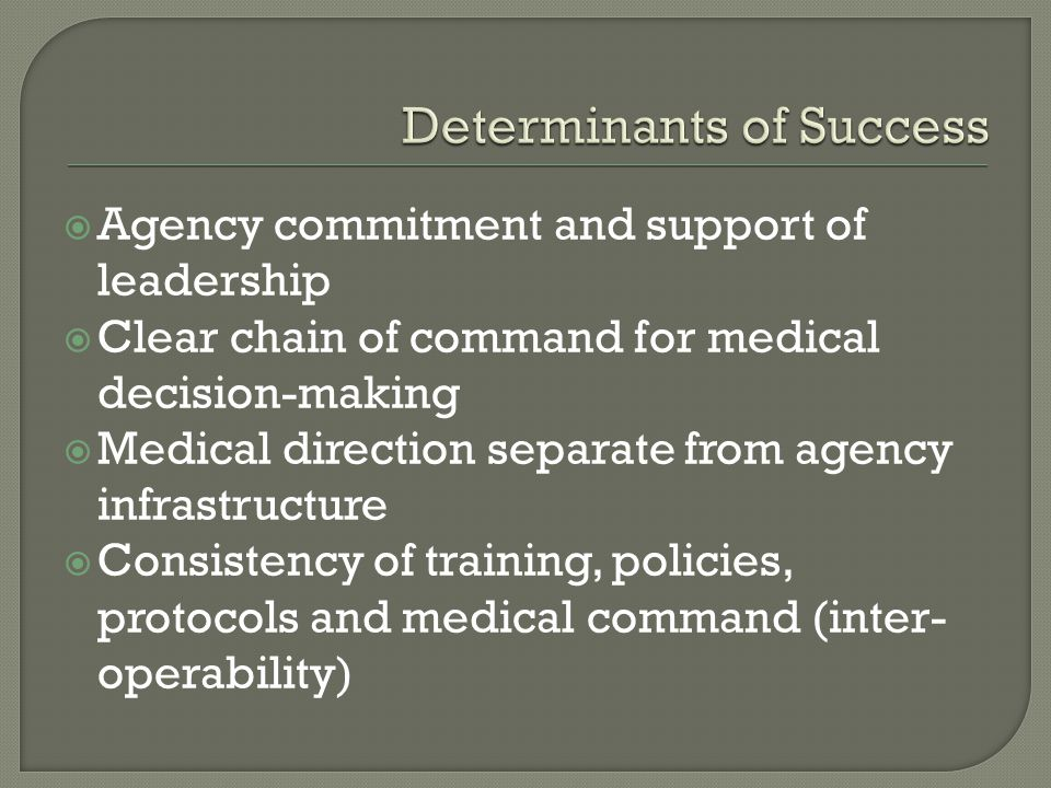Agency commitment and support of leadership Clear chain of command for medical decision-making Medical direction separate from agency infrastructure C