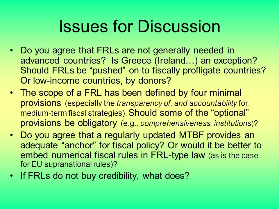 Issues for Discussion Do you agree that FRLs are not generally needed in advanced countries? Is Greece (Ireland…) an exception? Should FRLs be pushed