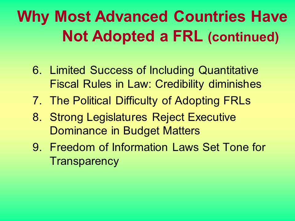 Why Most Advanced Countries Have Not Adopted a FRL (continued) 6.Limited Success of Including Quantitative Fiscal Rules in Law: Credibility diminishes