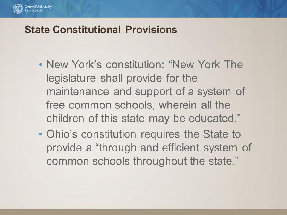 State Constitutional Provisions New Yorks constitution: New York The legislature shall provide for the maintenance and support of a system of free common schools, wherein all the children of this state may be educated.