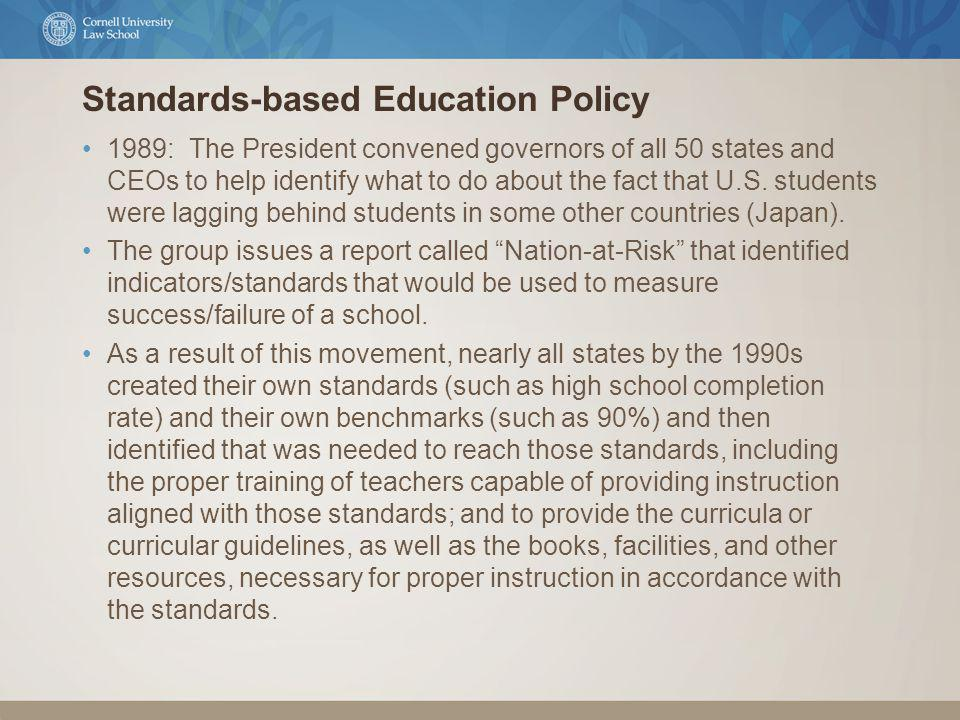 Standards-based Education Policy 1989: The President convened governors of all 50 states and CEOs to help identify what to do about the fact that U.S.