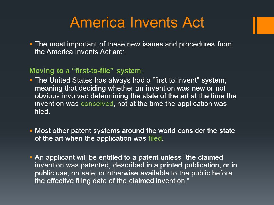 America Invents Act The most important of these new issues and procedures from the America Invents Act are: Moving to a first-to-file system: The Unit