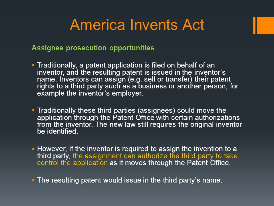 America Invents Act Assignee prosecution opportunities: Traditionally, a patent application is filed on behalf of an inventor, and the resulting paten
