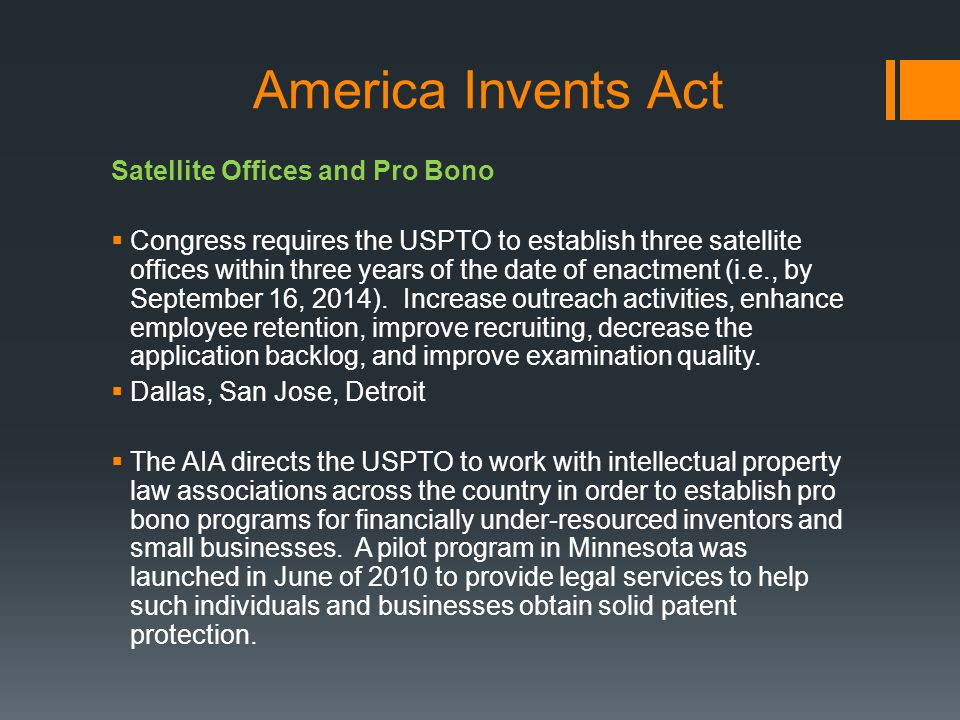 America Invents Act Satellite Offices and Pro Bono Congress requires the USPTO to establish three satellite offices within three years of the date of
