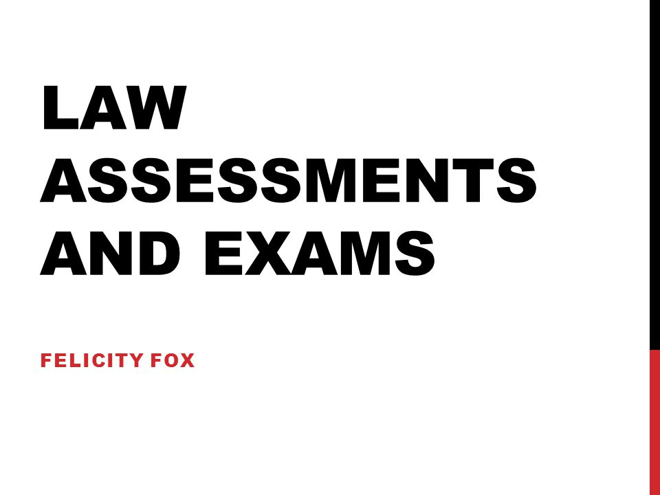 LAW ASSESSMENTS AND EXAMS FELICITY FOX