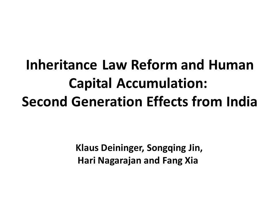 Inheritance Law Reform and Human Capital Accumulation: Second Generation Effects from India Klaus Deininger, Songqing Jin, Hari Nagarajan and Fang Xia