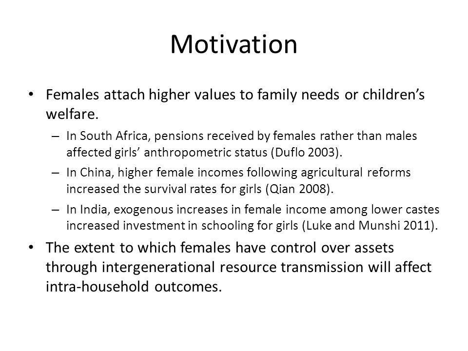 Motivation Females attach higher values to family needs or childrens welfare.