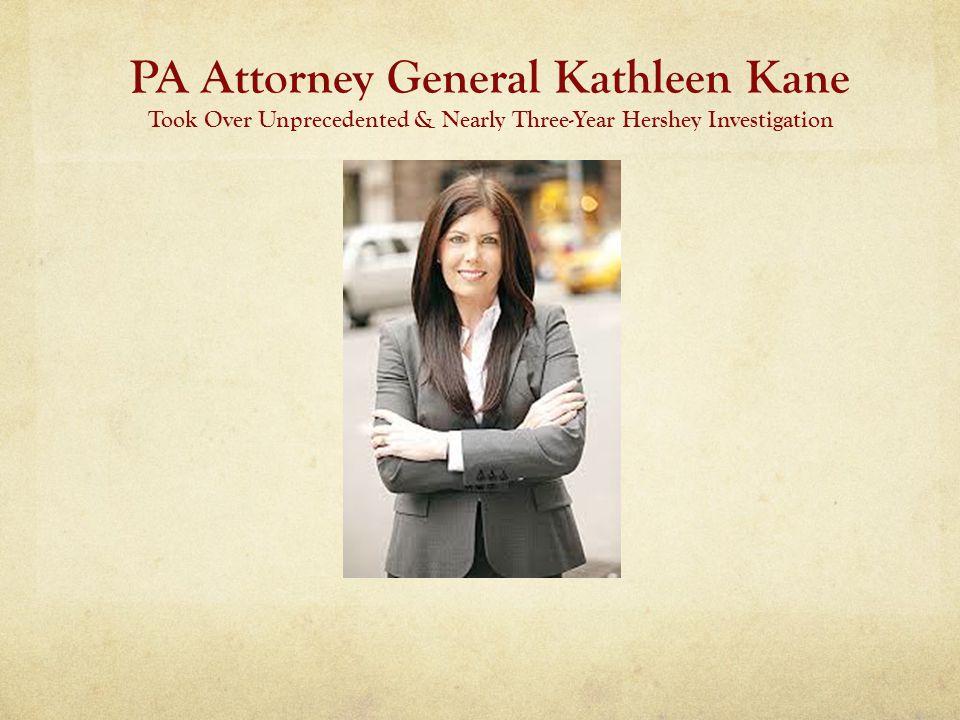 PA Attorney General Kathleen Kane Took Over Unprecedented & Nearly Three-Year Hershey Investigation