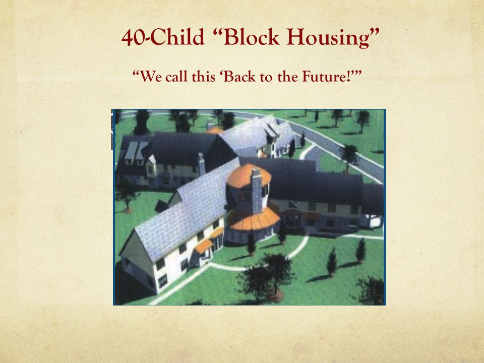 40-Child Block Housing We call this Back to the Future!