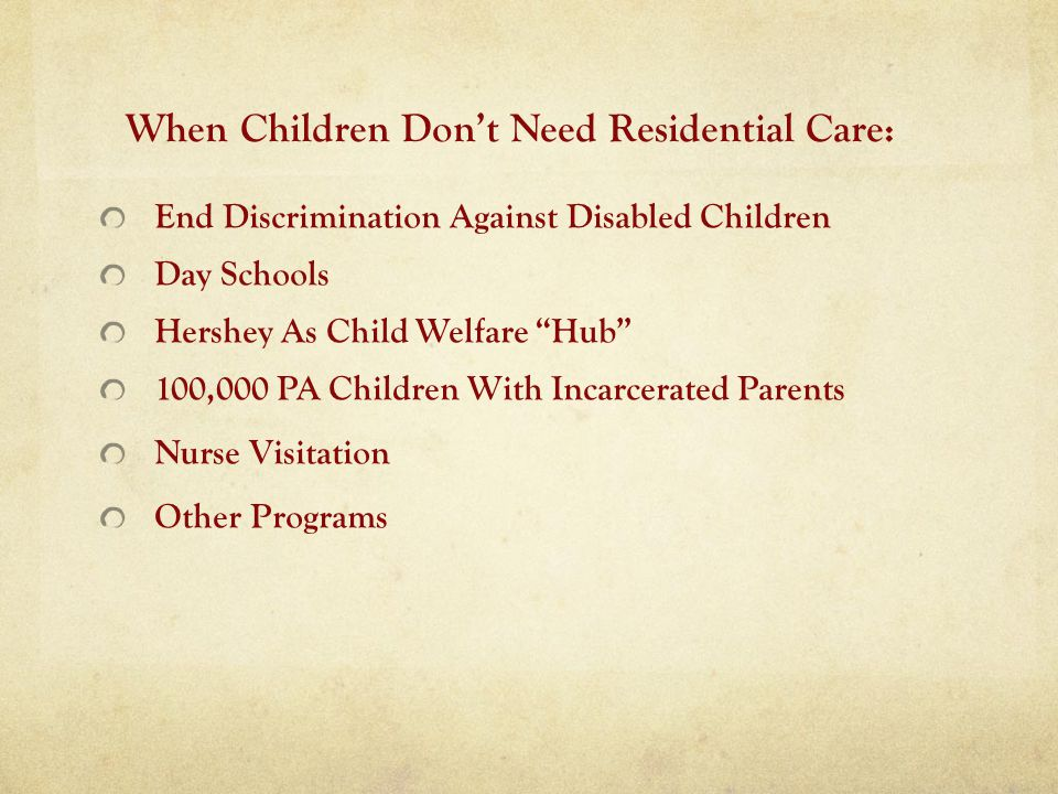 When Children Dont Need Residential Care: End Discrimination Against Disabled Children Day Schools Hershey As Child Welfare Hub 100,000 PA Children Wi