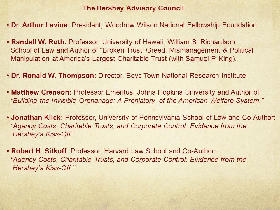 The Hershey Advisory Council Dr. Arthur Levine: President, Woodrow Wilson National Fellowship Foundation Randall W. Roth: Professor, University of Haw