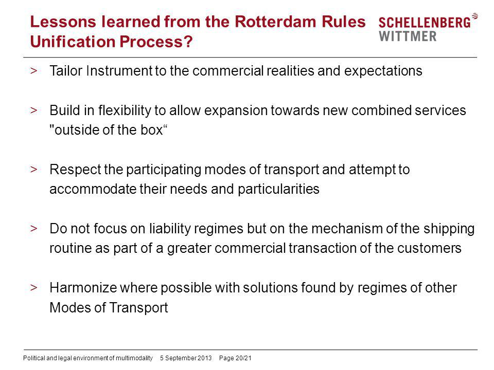 Political and legal environment of multimodality5 September 2013 Page 20/21 Lessons learned from the Rotterdam Rules Unification Process? >Tailor Inst