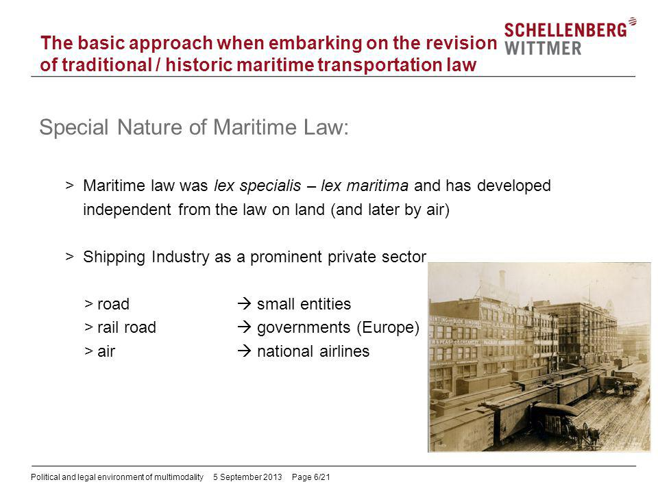 Political and legal environment of multimodality5 September 2013 Page 6/21 Special Nature of Maritime Law: >Maritime law was lex specialis – lex marit