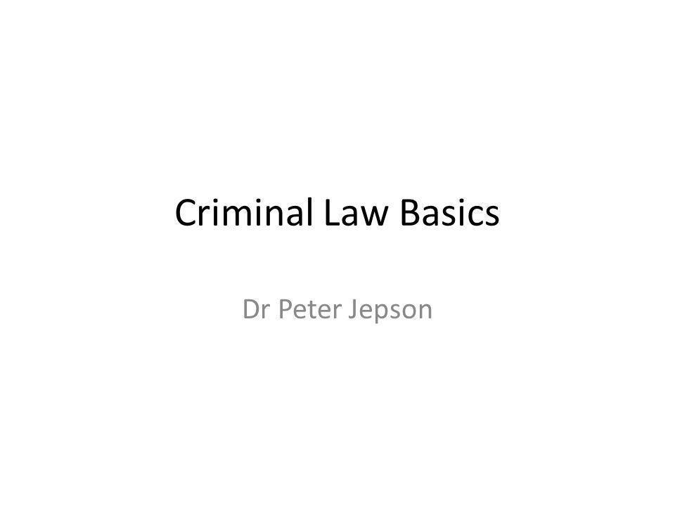 Criminal Law Basics Dr Peter Jepson