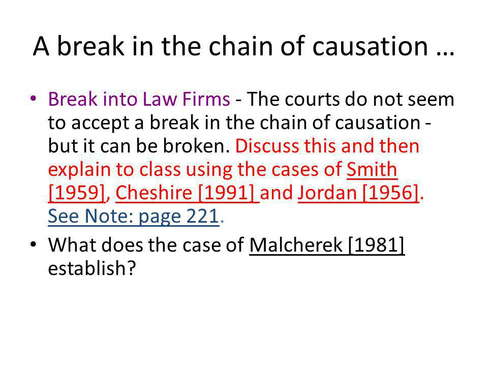 A break in the chain of causation … Break into Law Firms - The courts do not seem to accept a break in the chain of causation - but it can be broken.