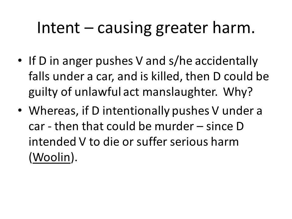 Intent – causing greater harm.