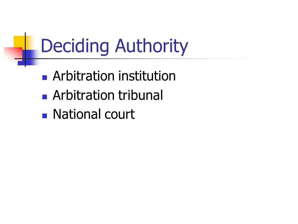 Deciding Authority Arbitration institution Arbitration tribunal National court