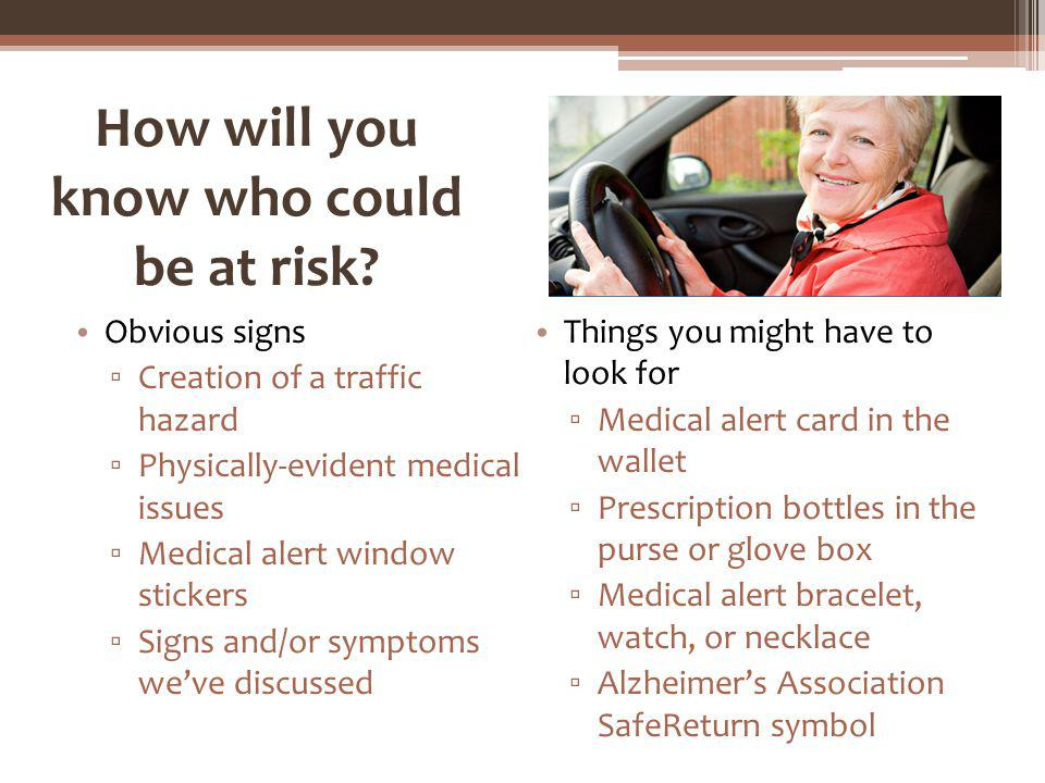 How will you know who could be at risk? Obvious signs Creation of a traffic hazard Physically-evident medical issues Medical alert window stickers Sig