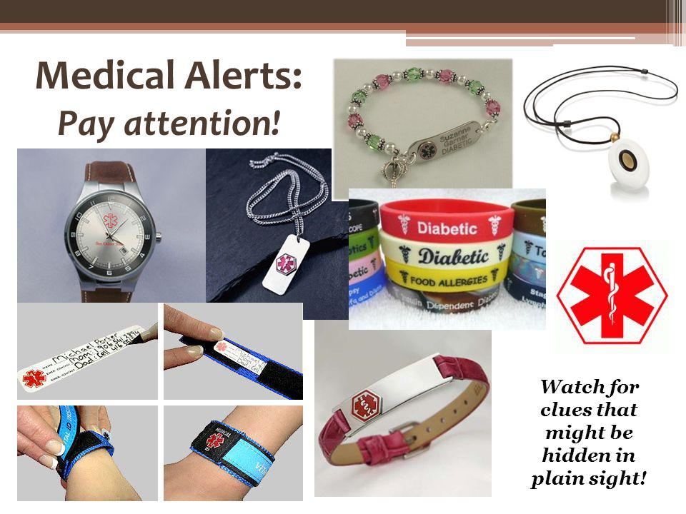 Medical Alerts: Pay attention! Watch for clues that might be hidden in plain sight!
