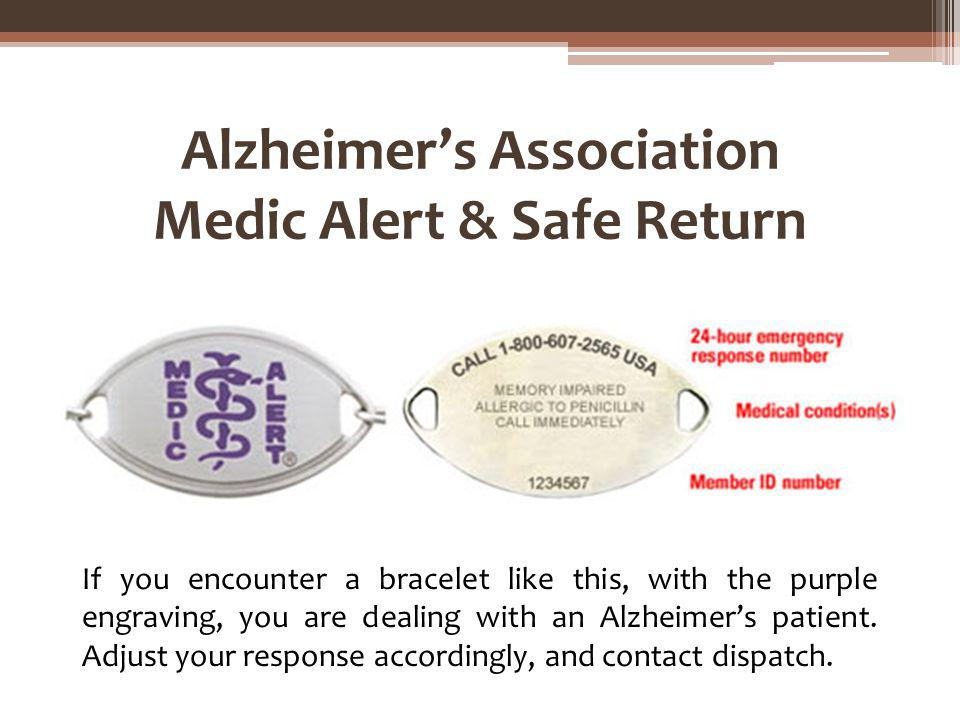 Alzheimers Association Medic Alert & Safe Return If you encounter a bracelet like this, with the purple engraving, you are dealing with an Alzheimers