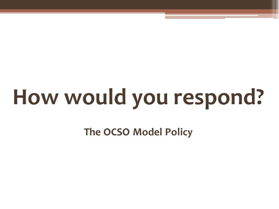 How would you respond? The OCSO Model Policy
