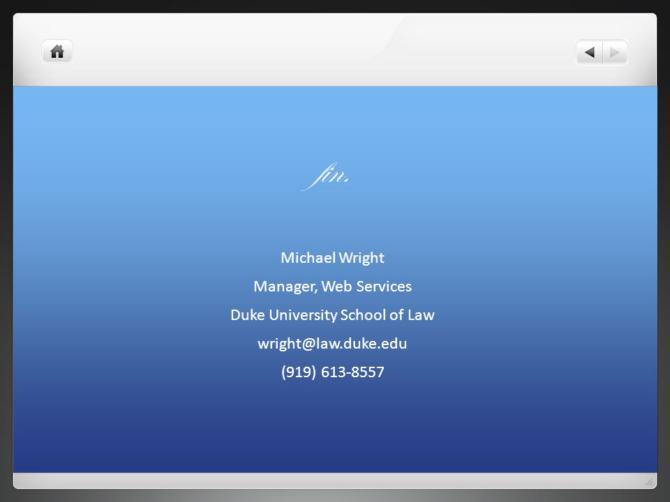 fin. Michael Wright Manager, Web Services Duke University School of Law wright@law.duke.edu (919) 613-8557