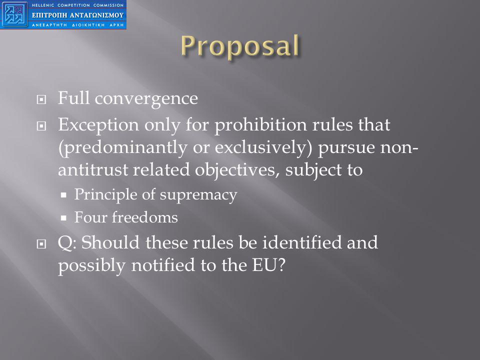Full convergence Exception only for prohibition rules that (predominantly or exclusively) pursue non- antitrust related objectives, subject to Principle of supremacy Four freedoms Q: Should these rules be identified and possibly notified to the EU