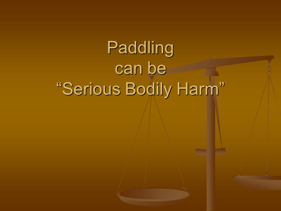 Paddling can be Serious Bodily Harm