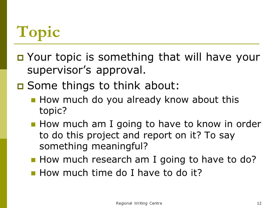 Regional Writing Centre12 Topic Your topic is something that will have your supervisors approval.