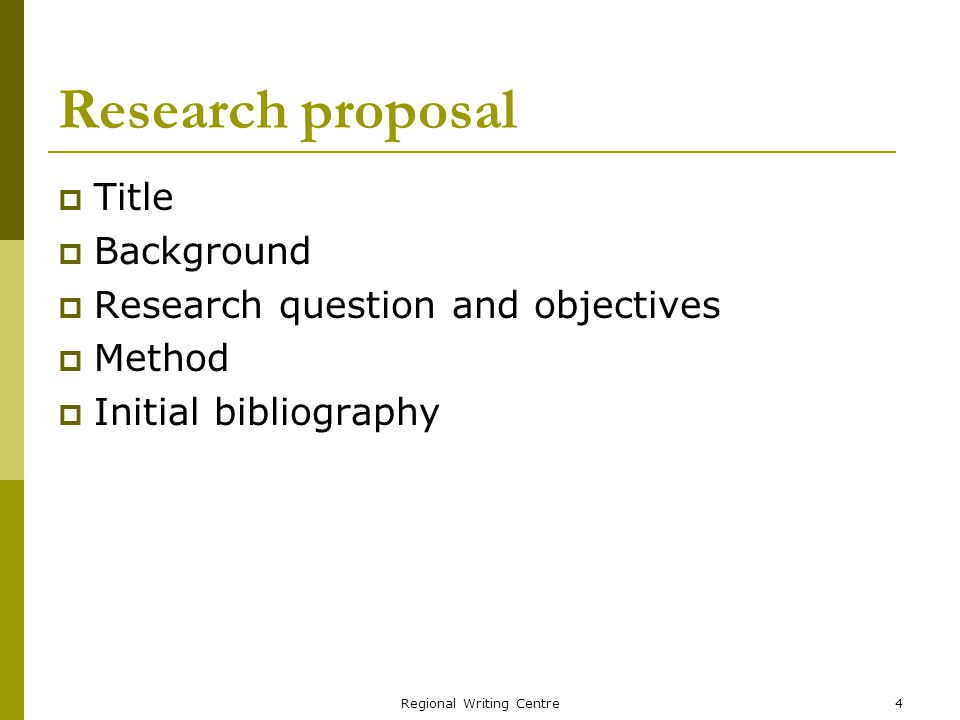 Regional Writing Centre4 Research proposal Title Background Research question and objectives Method Initial bibliography