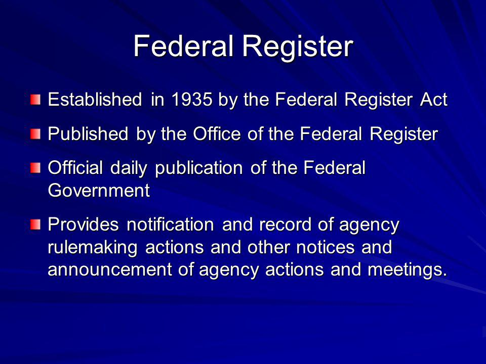 Established in 1935 by the Federal Register Act Published by the Office of the Federal Register Official daily publication of the Federal Government P