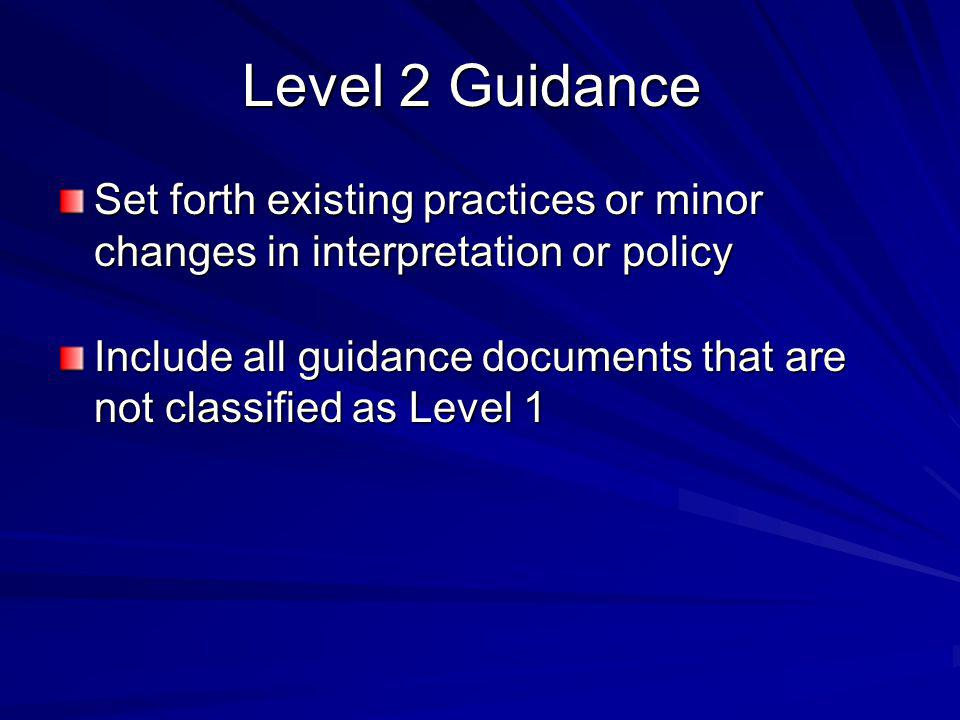 Set forth existing practices or minor changes in interpretation or policy Include all guidance documents that are not classified as Level 1 Level 2 Gu