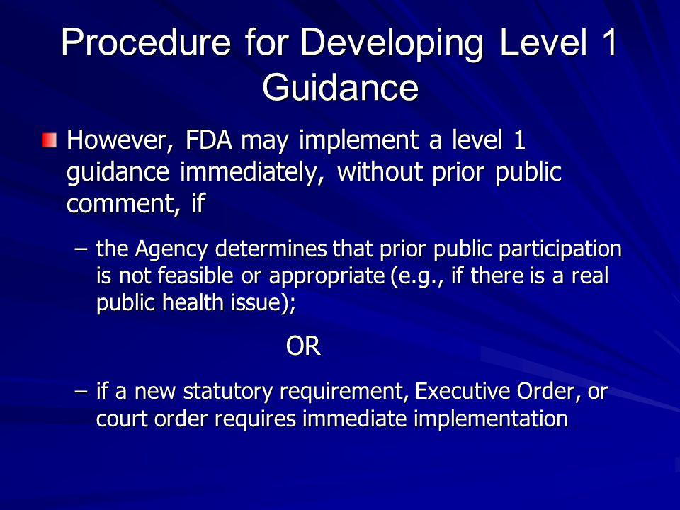 However, FDA may implement a level 1 guidance immediately, without prior public comment, if –the Agency determines that prior public participation is