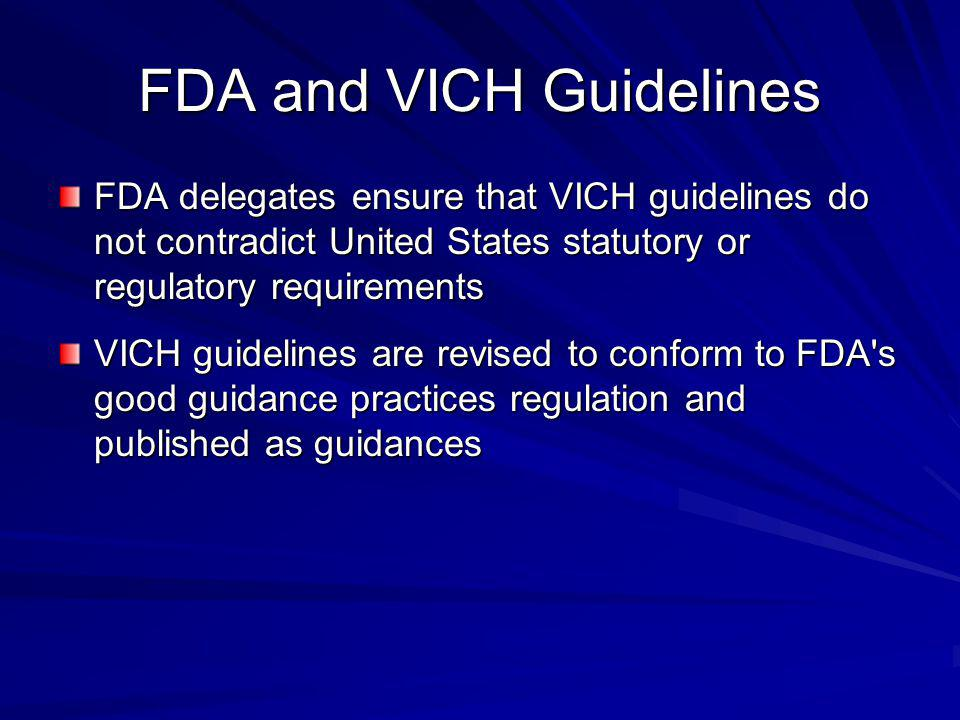 FDA delegates ensure that VICH guidelines do not contradict United States statutory or regulatory requirements VICH guidelines are revised to conform