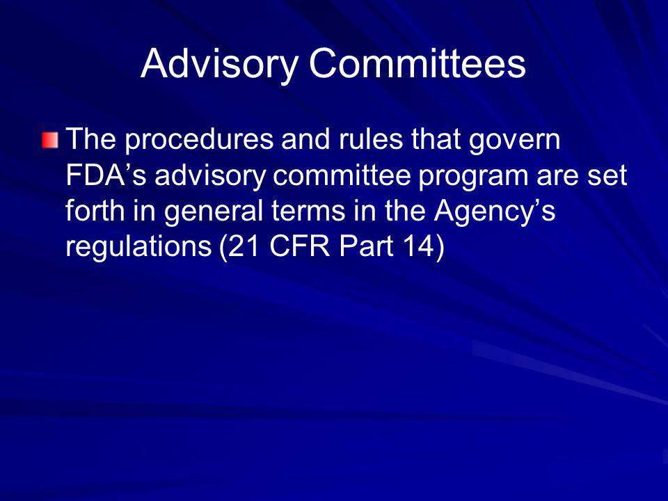 The procedures and rules that govern FDAs advisory committee program are set forth in general terms in the Agencys regulations (21 CFR Part 14) Adviso