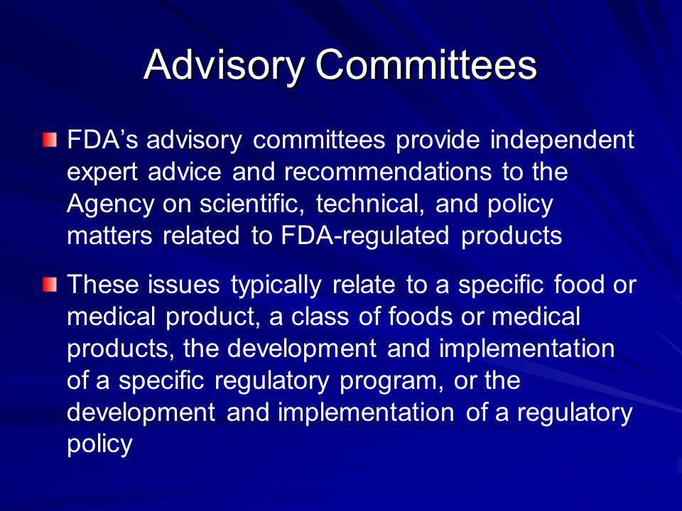 FDAs advisory committees provide independent expert advice and recommendations to the Agency on scientific, technical, and policy matters related to F