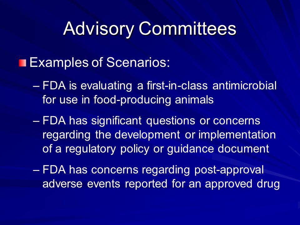 Examples of Scenarios: – –FDA is evaluating a first-in-class antimicrobial for use in food-producing animals – –FDA has significant questions or conce