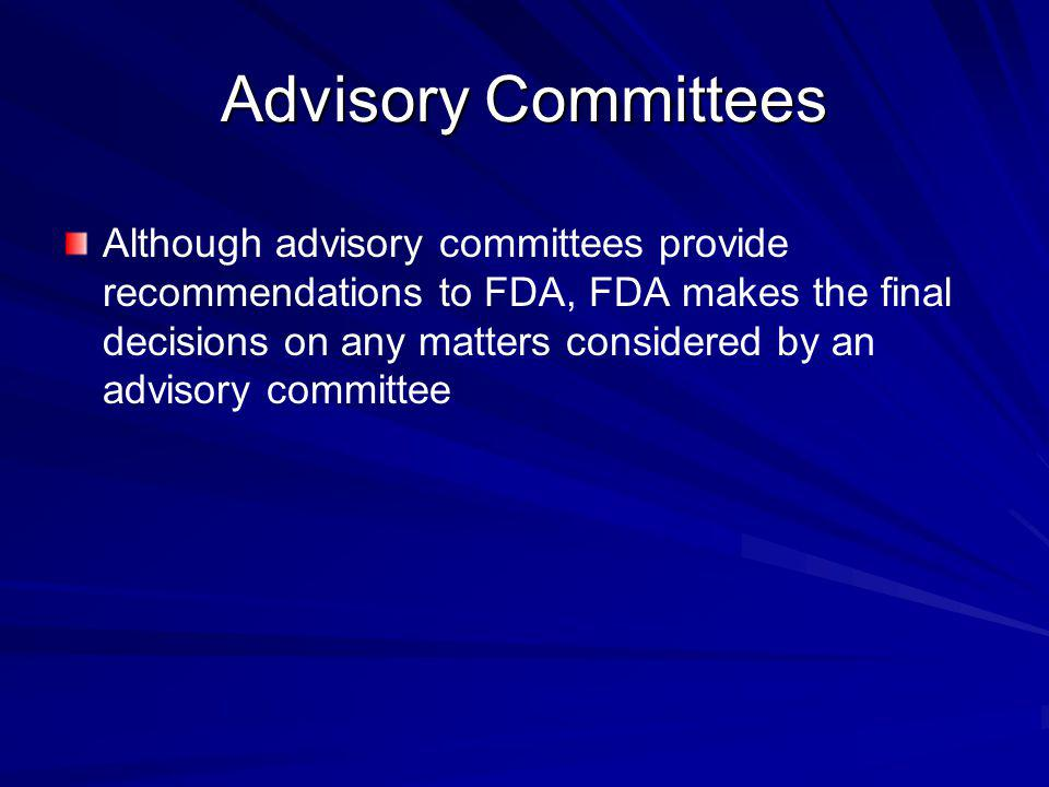 Although advisory committees provide recommendations to FDA, FDA makes the final decisions on any matters considered by an advisory committee Advisory