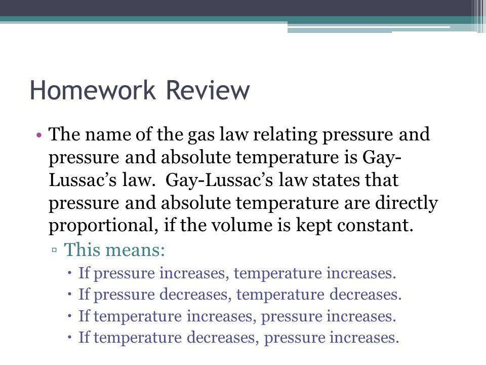 Homework Review Avogadros law expresses the direct relationship between amount of gas molecules and the volume of gas, if temperature and pressure are kept constant.