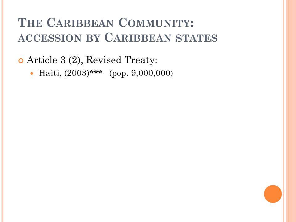 T HE C ARIBBEAN C OMMUNITY : FOUNDING MEMBERS Article 3 (1), Revised Treaty: Antigua and Barbuda (pop. 85,000) The Bahamas * (pop. 309,000) Barbados (