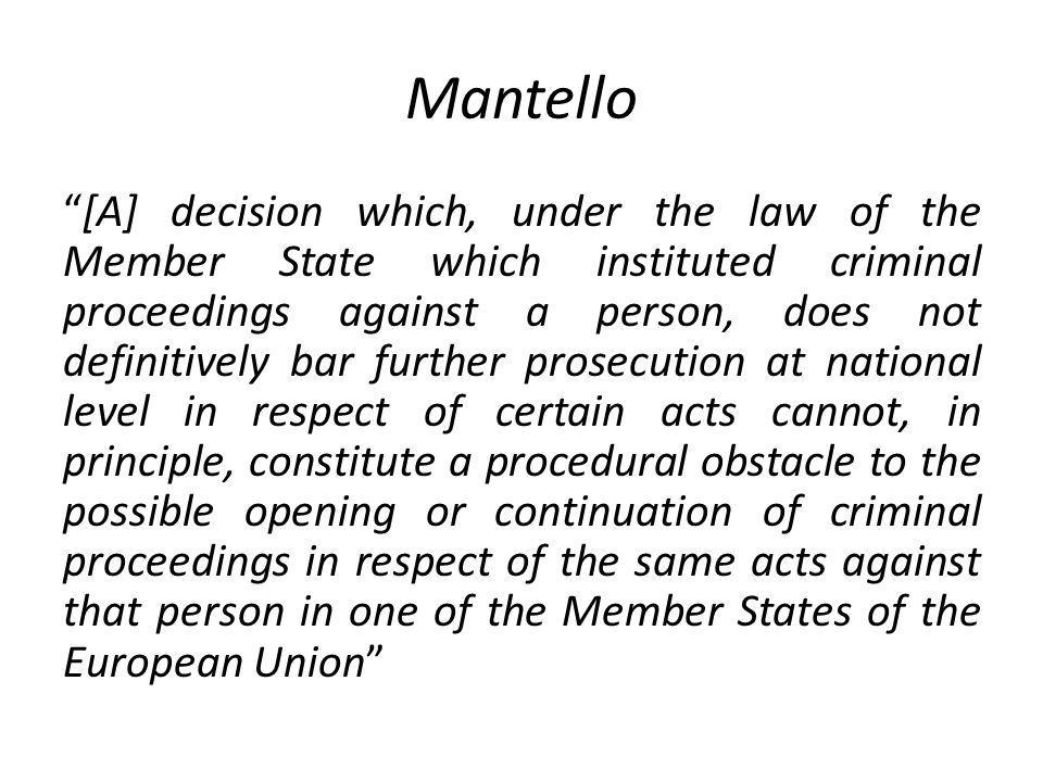 Mantello [A] decision which, under the law of the Member State which instituted criminal proceedings against a person, does not definitively bar furth