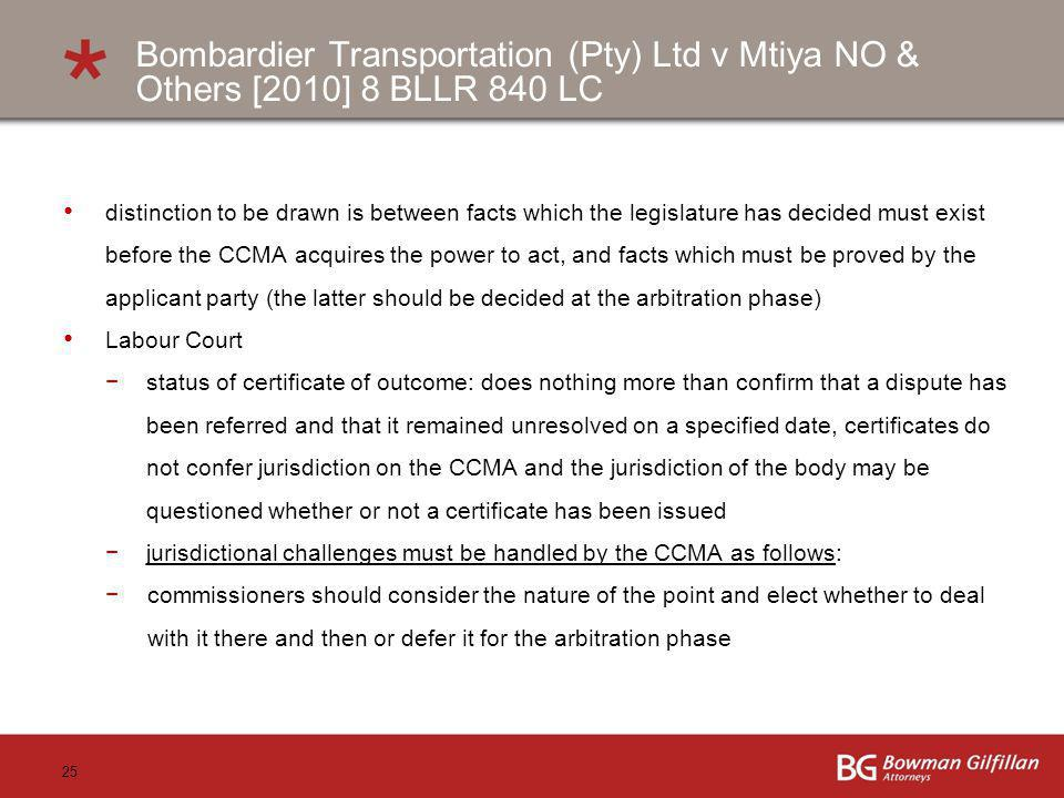 25 Bombardier Transportation (Pty) Ltd v Mtiya NO & Others [2010] 8 BLLR 840 LC distinction to be drawn is between facts which the legislature has dec