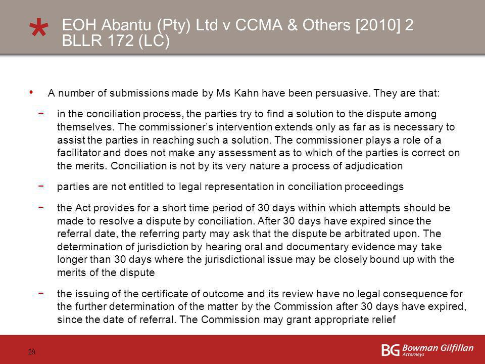 29 EOH Abantu (Pty) Ltd v CCMA & Others [2010] 2 BLLR 172 (LC) A number of submissions made by Ms Kahn have been persuasive. They are that: in the con