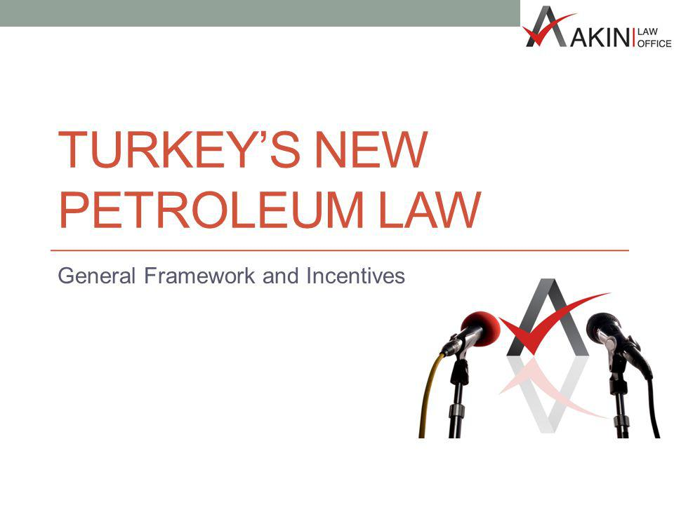 TURKEYS NEW PETROLEUM LAW General Framework and Incentives